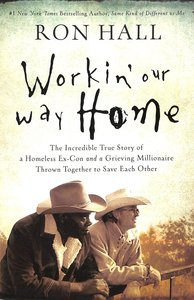 Workin Our Way Home: The Incredible True Story of a Homeless Ex-Con and a Grieving Millionaire Thrown Together to Save Each Other (Unabridged, Mp3)