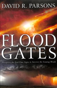 Floodgates: Recognize the End-Time Signs to Escape the Coming Wrath