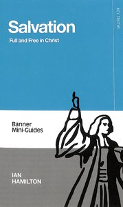 Salvation: Full and Free in Christ (Banner Mini-guides Series)