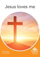 Jesus Loves Me (Faith For Life Series)