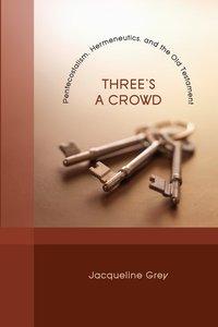 Threes a Crowd: Pentecostalism, Hermeneutics, and the Old Testament