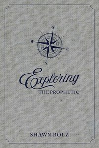 Exploring the Prophetic: A 90 Day Journey of Hearing Gods Voice