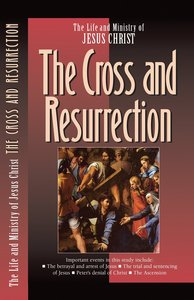 The Cross and the Resurrection (#07 in Life And Ministry Of Jesus Christ Series)