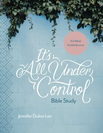 Its All Under Control: A 6-Week Guided Journey (Bible Study)
