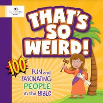 Thats So Weird! 100 Fun and Fascinating People in the Bible