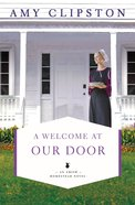 A Welcome At Our Door (#04 in An Amish Homestead Novel Series)