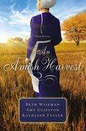 An Amish Harvest (Three Stories) (Amish Harvest Novella Series)