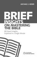 Brief Insights on Mastering the Bible - 80 Expert Insights on the Bible, Explained in a Single Minute (60 Second Scholar Series)