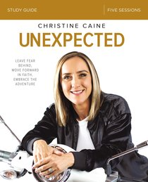 Unexpected: Leave Fear Behind, Move Forward in Faith, Embrace the Adventure (Study Guide)