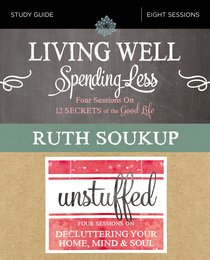 Living Well, Spending Less/Unstuffed: Eight Weeks to Redefining the Good Life and Living It (Study Guide)