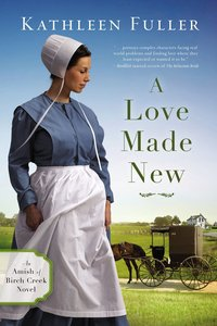 A Love Made New (#03 in An Amish Of Birch Creek Novel Series)