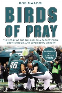 Birds of Pray: The Story of the Philadelphia Eagles Faith, Brotherhood, and Super Bowl Victory