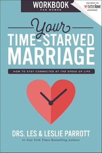 Your Time-Starved Marriage: How to Stay Connected At the Speed of Life (Workbook For Women)