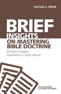 Brief Insights on Mastering Bible Doctrine - 80 Expert Insights on the Bible, Explained in a Single Minute (60 Second Scholar Series)