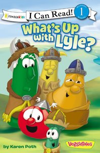 Whats Up With Lyle? (I Can Read!1/veggietales Series)