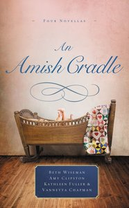 An Amish Cradle: An in His Fathers Arms, a Son For Always, a Heart Full of Love