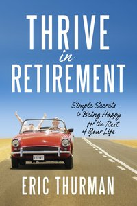 The Thrive Guide: The Three Secrets For Being Happy in Retirement
