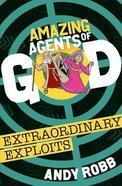 Extraordinary Exploits (Amazing Agents Of God Series)