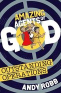 Outstanding Operations (Amazing Agents Of God Series)
