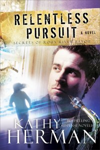Relentless Pursuit (#03 in Secrets Of Roux River Bayou Series)
