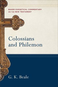 Colossians and Philemon (Baker Exegetical Commentary On The New Testament Series)