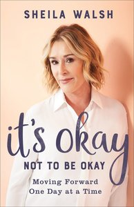 Its Okay Not to Be Okay: Moving Forward One Day At a Time