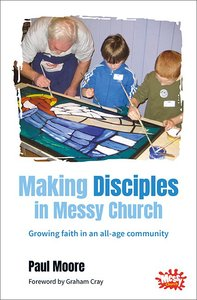 Making Disciples in Messy Church (Messy Church Series)