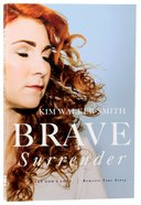 Brave Surrender: Let Gods Love Rewrite Your Story