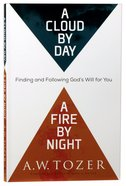 A Cloud By Day, a Fire By Night: Finding and Following Gods Will For You (New Tozer Collection Series)
