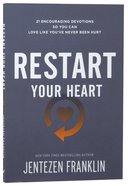 Restart Your Heart: 21 Encouraging Devotions So You Can Love Like Youve Never Been Hurt