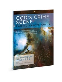 Gods Crime Scene: A Cold-Case Detective Examines the Evidence For a Divinely Created Universe (Participant Guide)
