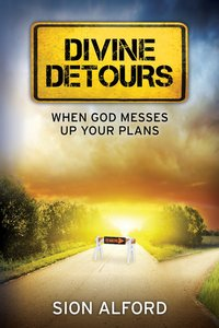 Divine Detours: When God Messes Up Your Plans