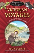 Victorian Voyages: Where Did We Come From? (Curious Science Quest Series)