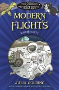 Modern Flights: Where Next? (Curious Science Quest Series)