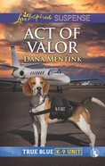 Act of Valor (True Blue K-9 Unit) (Love Inspired Suspense Series)