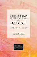 Christian Understandings of Christ (Christian Understandings Series)