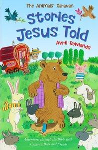Stories Jesus Told, the - Journey Through the Bible With Caravan Bear and Friends (Animals Caravan Series)