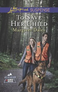 To Save Her Child (Alaskan Search Rescue) (Love Inspired Suspense Series)