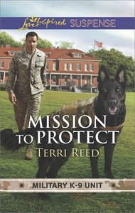 Mission to Protect (Military K-9 Unit) (Love Inspired Suspense Series)
