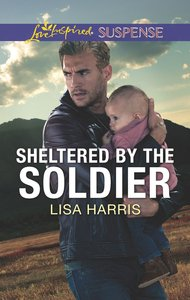 Sheltered By the Soldier (Love Inspired Suspense Series)