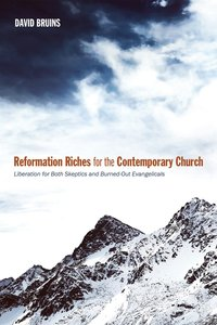 Reformation Riches For the Contemporary Church: Liberation For Both Skeptics and Burned-Out Evangelicals