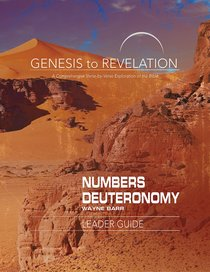Numbers, Deuteronomy : A Comprehensive Verse-By-Verse Exploration of the Bible (Leader Guide) (Genesis To Revelation Series)