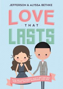 Love That Lasts: How We Discovered Gods Better Way For Love, Dating, Marriage, and Sex (Unabridged, 5 Cds)