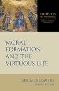 Moral Formation and the Virtuous Life (Ad Fontes: Early Christian Sources Series)