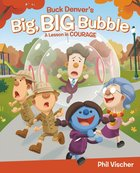 Buck Denvers Big, Big Bubble: A Lesson in Courage (Whats In The Bible Series)