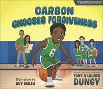 Carson Chooses Forgiveness: A Team Dungy Story About Basketball (Team Dungy Series)