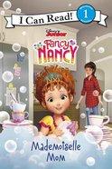 Fancy Nancy: Mademoiselle Mom (I Can Read!1/fancy Nancy Series)
