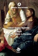 Jesus: Why He Spoke in Parables (Biblical Meditations Series)
