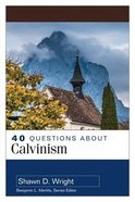 About Calvinism (40 Questions Series)