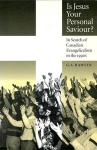 Is Jesus Your Personal Saviour: In Search of Canadian Evangelicalism in the 1990S